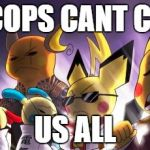 CASHWAG Crew Meme | THE COPS CANT CATCH US ALL | image tagged in memes,cashwag crew | made w/ Imgflip meme maker