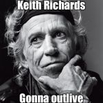 Happy Birthday Keith! | Happy 73rd Birthday Gonna outlive them all Keith Richards | image tagged in keith richards confessions | made w/ Imgflip meme maker