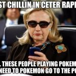 Hillary Clinton Cellphone Meme | JUST CHILLIN IN CETER RAPIDS ALL THESE PEOPLE PLAYING POKEMON GO NEED TO POKEMON GO TO THE POLES | image tagged in memes,hillary clinton cellphone | made w/ Imgflip meme maker