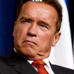 The Dwarf | TRYNA REMEMBER THE 7TH DWARF'S NAME | image tagged in arnold schwarzenegger | made w/ Imgflip meme maker