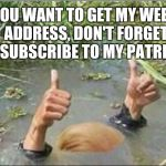 Trump Swamp Creature | IF YOU WANT TO GET MY WEEKLY ADDRESS, DON'T FORGET TO SUBSCRIBE TO MY PATREON! | image tagged in trump swamp creature,duped by trump,gold plated swamp,impeachment | made w/ Imgflip meme maker
