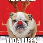 Christmas Hound | MERRY CHRISTMAS YOU FILTHY ANIMALS AND A HAPPY NEW YEAR | image tagged in christmas hound | made w/ Imgflip meme maker