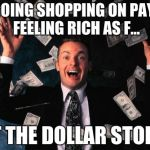 Money Man Meme | ME GOING SHOPPING ON PAYDAY FEELING RICH AS F... AT THE DOLLAR STORE. | image tagged in memes,money man | made w/ Imgflip meme maker