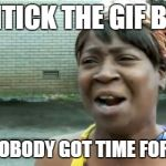 Aint Nobody Got Time For That Meme | UNTICK THE GIF BOX AINT NOBODY GOT TIME FOR THAT! | image tagged in memes,aint nobody got time for that | made w/ Imgflip meme maker