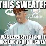 Herm Edwards Meme | THIS SWEATER WAS EXPENSIVE AF AND IT LOOKS LIKE A NORMAL SWEATER | image tagged in memes,herm edwards,scumbag | made w/ Imgflip meme maker