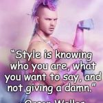 "Just Be You | ""Style is knowing who you are, what you want to say, and not giving a damn."" ~Orson Welles 