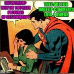 Superman & Lois Problems | CATWOMAN? WHY DO YOU HAVE PICTURES OF CATWOMAN?? THEY ARE FOR IMGFLIP COMMENTS LOIS, I SWEAR | image tagged in superman  lois problems | made w/ Imgflip meme maker