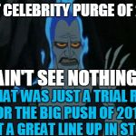 Hercules Hades Meme | GREAT CELEBRITY PURGE OF 2016? THAT WAS JUST A TRIAL RUN FOR THE BIG PUSH OF 2017... GOT A GREAT LINE UP IN STORE! YOU AIN'T SEE NOTHING YET | image tagged in memes,hercules hades | made w/ Imgflip meme maker