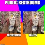 Blank Colored Background Meme | PUBLIC RESTROOMS EXPECTATION                 REALITY | image tagged in memes,blank colored background | made w/ Imgflip meme maker