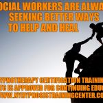 Earn continuing education credits. | SOCIAL WORKERS ARE ALWAYS SEEKING BETTER WAYS TO HELP AND HEAL HYPNOTHERAPY CERTIFICATION TRAINING AT NYHTC IS APPROVED FOR CONTINUING EDUCA | image tagged in training,hypnosis,hypnotism | made w/ Imgflip meme maker