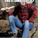 A beard and plaid doesn't make you rough and ready | WHAT'S THE DIFFERENCE BETWEEN A HIPSTER AND A LUMBERJACK? LUMBERJACKS DON'T WEAR SKINNY JEANS | image tagged in memes,solemn lumberjack | made w/ Imgflip meme maker