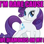 Rarity Meme | I'M RARE CAUSE I HAVE DIAMONDS ON MY ASS | image tagged in memes,rarity | made w/ Imgflip meme maker