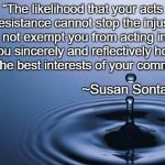 "Ripples | ""The likelihood that your acts of resistance cannot stop the injustice does not exempt you from acting in what you sincerely and reflectivel 