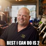 PAWN SHOP RICKY | BEST I CAN DO IS 2 | image tagged in pawn shop ricky | made w/ Imgflip meme maker