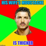 Portuguese Meme | HIS WIFE'S MOUSTACHE IS THICKER | image tagged in memes,portuguese | made w/ Imgflip meme maker