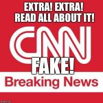 A Narrative News Network | EXTRA! EXTRA! READ ALL ABOUT IT! FAKE! | image tagged in cnn breaking news,fake news,fake,journalism,corruption,cnn | made w/ Imgflip meme maker