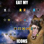 icons lol | EAT MY ICONS | image tagged in icons lol | made w/ Imgflip meme maker