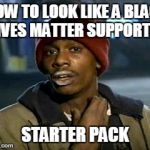 Yall Got Any More Of Meme | HOW TO LOOK LIKE A BLACK LIVES MATTER SUPPORTER STARTER PACK | image tagged in memes,yall got any more of | made w/ Imgflip meme maker