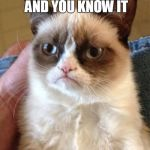 Pass it forward | IF YOU'RE UNHAPPY AND YOU KNOW IT SLAP A COWORKER | image tagged in memes,grumpy cat,grumpy,work,coworker,slap | made w/ Imgflip meme maker