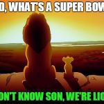 Lion's fans be like | DAD, WHAT'S A SUPER BOWL? I DON'T KNOW SON, WE'RE LIONS | image tagged in lion king,detroit lions,nfl,super bowl | made w/ Imgflip meme maker