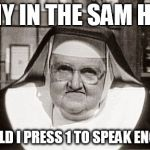 Frowning Nun Meme | WHY IN THE SAM HILL SHOULD I PRESS 1TO SPEAK ENGLISH | image tagged in memes,frowning nun | made w/ Imgflip meme maker