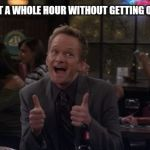 "Barney Stinson Win Meme | ""YOU WENT A WHOLE HOUR WITHOUT GETTING OFFENDED? "" 