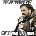 Brace Yourselves X is Coming Meme | BRACE YOURSELVES MEME WAR IS COMING | image tagged in memes,brace yourselves x is coming | made w/ Imgflip meme maker