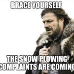 Brace Yourselves X is Coming Meme | BRACE YOURSELF THE SNOW PLOWING COMPLAINTS ARE COMING | image tagged in memes,brace yourselves x is coming | made w/ Imgflip meme maker