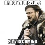 Brace Yourselves X is Coming Meme | BRACE YOURSELVES 2017 IS COMING | image tagged in memes,brace yourselves x is coming | made w/ Imgflip meme maker