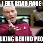 Stop. Walking. In. The. Middle. | I GET ROAD RAGE WALKING BEHIND PEOPLE | image tagged in memes,picard wtf,walking,slow,bacon,road rage | made w/ Imgflip meme maker