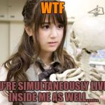 Oku Manami Meme | WTF YOU'RE SIMULTANEOUSLY LIVING INSIDE ME AS WELL...... | image tagged in memes,oku manami | made w/ Imgflip meme maker
