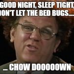 Dr. Steve Brule | GOOD NIGHT, SLEEP TIGHT, DON'T LET THE BED BUGS....... ... CHOW DOOOOOWN | image tagged in dr steve brule | made w/ Imgflip meme maker