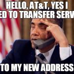 Obama Phone | HELLO, AT&T, YES I NEED TO TRANSFER SERVICE TO MY NEW ADDRESS | image tagged in obama phone | made w/ Imgflip meme maker
