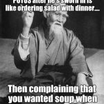 Confucius say | Confucius say:  Protesting POTUS after he's sworn in is like ordering salad with dinner.... Then complaining that you wanted soup when it's  | image tagged in confucius say | made w/ Imgflip meme maker