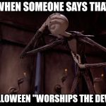 "Jack Skellington Facepalm | WHEN SOMEONE SAYS THAT HALLOWEEN ""WORSHIPS THE DEVIL"" 