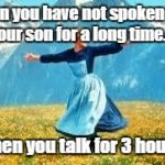 Look At All These Meme | When you have not spoken with your son for a long time..... .....then you talk for 3 hours!!! | image tagged in memes,look at all these | made w/ Imgflip meme maker