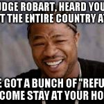 "The Oath literally means nothing to these traitors | YO JUDGE ROBART, HEARD YOU LIKE TO PUT THE ENTIRE COUNTRY AT RISK SO WE GOT A BUNCH OF ""REFUGEES"" TO COME STAY AT YOUR HOUSE 