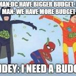 Pathetic Spidey Meme | BATMAN:DC HAVE BIGGER BUDGET. IRON MAN: WE HAVE MORE BUDGET SPIDEY: I NEED A BUDGET | image tagged in memes,pathetic spidey | made w/ Imgflip meme maker