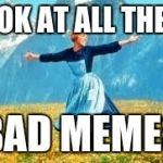 Look At All These Meme | LOOK AT ALL THESE BAD MEMES | image tagged in memes,look at all these | made w/ Imgflip meme maker