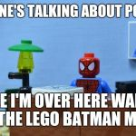 Lego Spiderman Desk | EVERYONE'S TALKING ABOUT POLITICS WHILE I'M OVER HERE WAITING FOR THE LEGO BATMAN MOVIE | image tagged in lego spiderman desk | made w/ Imgflip meme maker