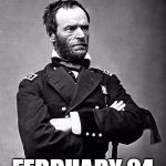 General Sherman | CIVIL WAR PROJECTS FEBRUARY 24 | image tagged in general sherman | made w/ Imgflip meme maker
