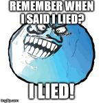 Truly | REMEMBER WHEN I SAID I LIED? I LIED! | image tagged in memes,original i lied | made w/ Imgflip meme maker