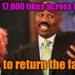 Steve Harvey | I've left 17,000 likes across imgflip Want to return the favor? | image tagged in memes,steve harvey | made w/ Imgflip meme maker