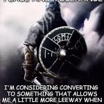 Religious intolerance | MY RELIGION TEACHES PEACE AND TOLERANCE I'M CONSIDERING CONVERTING TO SOMETHING THAT ALLOWS ME A LITTLE MORE LEEWAY WHEN DEALING WITH PEOPLE | image tagged in viking warrior,religious conversion | made w/ Imgflip meme maker