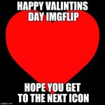 Heart | HAPPY VALINTINS DAY IMGFLIP HOPE YOU GET TO THE NEXT ICON | image tagged in heart | made w/ Imgflip meme maker