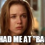 "Jerry Maguire you had me at hello | YOU HAD ME AT ""BACON"" 
