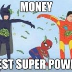 Pathetic Spidey Meme | MONEY BEST SUPER POWER | image tagged in memes,pathetic spidey | made w/ Imgflip meme maker