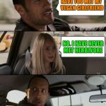 HAVE YOU MET MY VEGAN GIRLFRIEND NO. I HAVE NEVER MET HERBIVORE | image tagged in memes,the rock driving | made w/ Imgflip meme maker