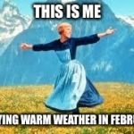 Look At All These Meme | THIS IS ME ENJOYING WARM WEATHER IN FEBRUARY | image tagged in memes,look at all these | made w/ Imgflip meme maker
