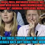 "Crying liberals  | FOSSIL FUELS; MOTORIZED VEHICLES; DDT; ROUNDUP WEED KILLER; DAWN DISHWASHING LIQUID; THE ""THREE RS""; CHEMICAL FERTILIZERS; REPUBLICANS WHAT  